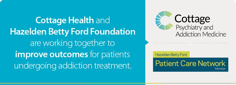 Cottage Health and Hazelden Betty Ford Foundation are working together to improve outcomes for patients undergoing addiction treatment.